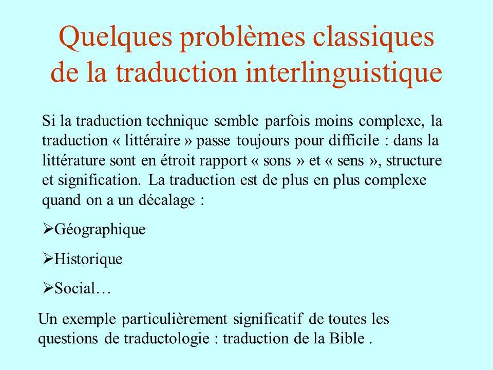 Quelques problèmes classiques de la traduction interlinguistique Si la traduction technique semble parfois moins complexe, la traduction « littéraire