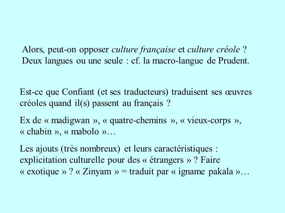 Alors, peut-on opposer culture française et culture créole ? Deux langues ou une seule : cf. la macro-langue de Prudent. Est-ce que Confiant (et ses t