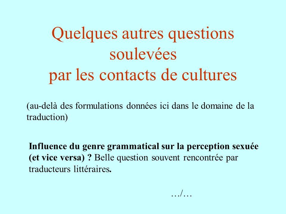 Quelques autres questions soulevées par les contacts de cultures (au-delà des formulations données ici dans le domaine de la traduction) Influence du
