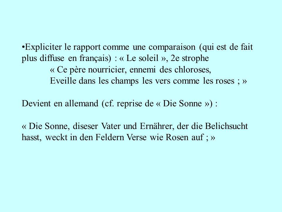 Expliciter le rapport comme une comparaison (qui est de fait plus diffuse en français) : « Le soleil », 2e strophe « Ce père nourricier, ennemi des ch