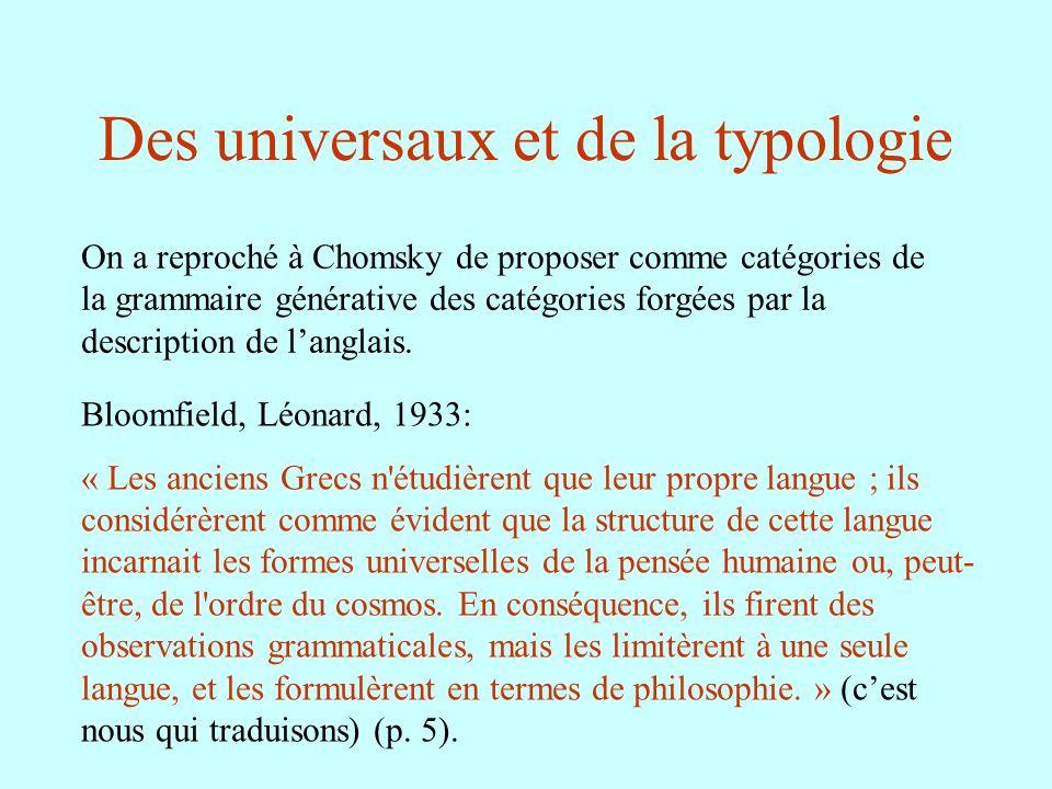 Des universaux et de la typologie On a reproché à Chomsky de proposer comme catégories de la grammaire générative des catégories forgées par la descri