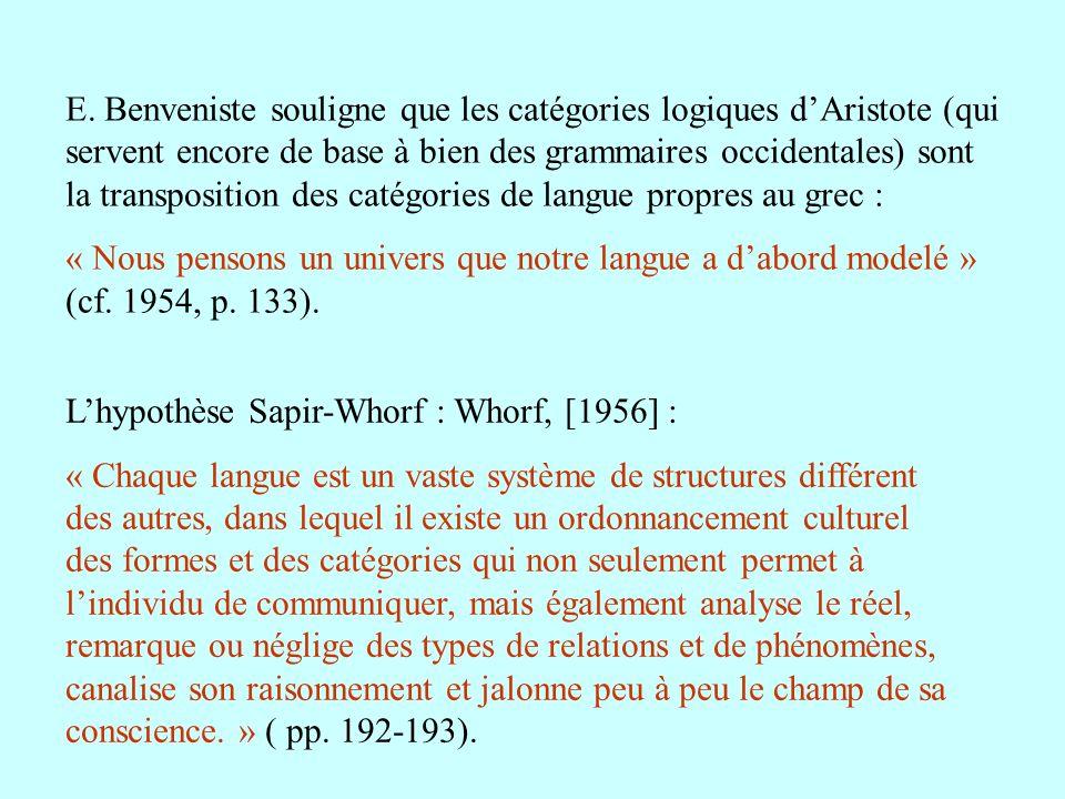 E. Benveniste souligne que les catégories logiques dAristote (qui servent encore de base à bien des grammaires occidentales) sont la transposition des