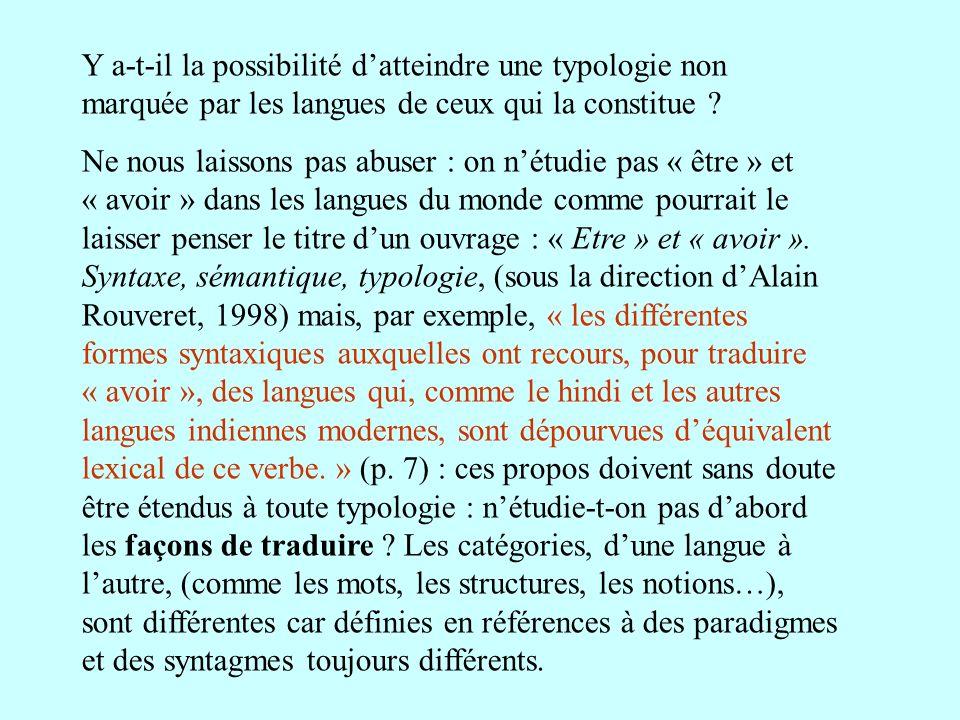 Y a-t-il la possibilité datteindre une typologie non marquée par les langues de ceux qui la constitue ? Ne nous laissons pas abuser : on nétudie pas «