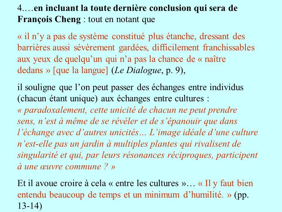 4.…en incluant la toute dernière conclusion qui sera de François Cheng : tout en notant que « il ny a pas de système constitué plus étanche, dressant