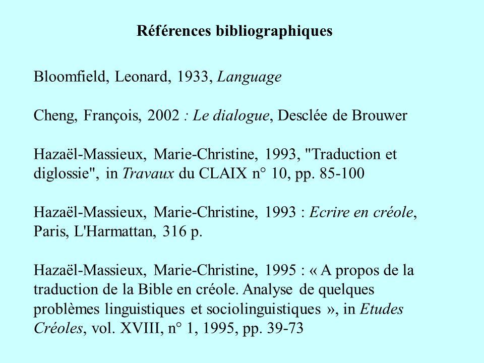 Bloomfield, Leonard, 1933, Language Cheng, François, 2002 : Le dialogue, Desclée de Brouwer Hazaël-Massieux, Marie-Christine, 1993,