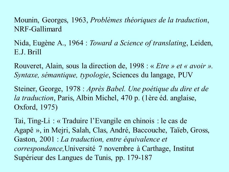 Mounin, Georges, 1963, Problèmes théoriques de la traduction, NRF-Gallimard Nida, Eugène A., 1964 : Toward a Science of translating, Leiden, E.J. Bril