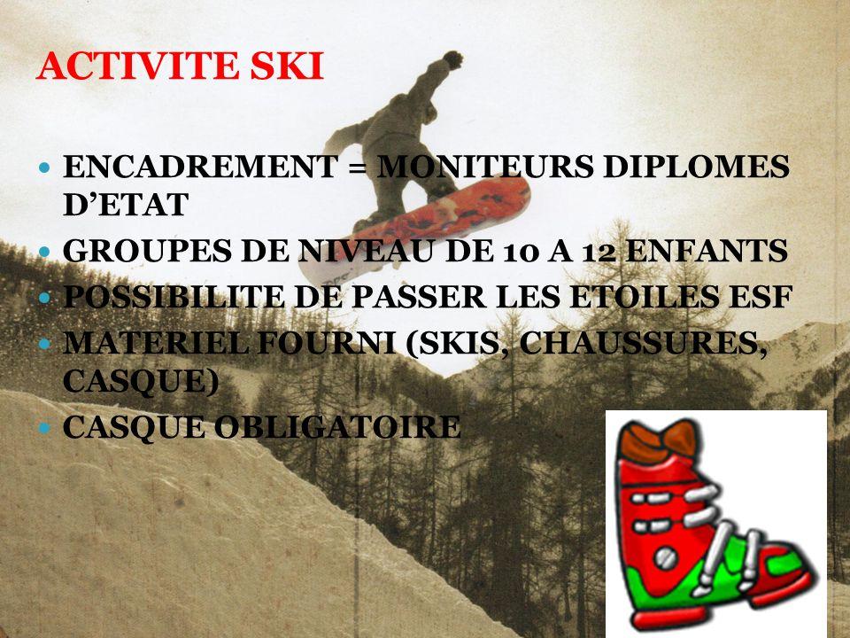 ACTIVITE SKI ENCADREMENT = MONITEURS DIPLOMES DETAT GROUPES DE NIVEAU DE 10 A 12 ENFANTS POSSIBILITE DE PASSER LES ETOILES ESF MATERIEL FOURNI (SKIS,