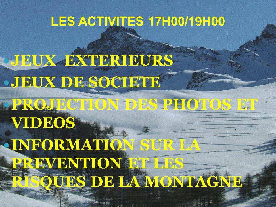 LES ACTIVITES 17H00/19H00 JEUX EXTERIEURS JEUX DE SOCIETE PROJECTION DES PHOTOS ET VIDEOS INFORMATION SUR LA PREVENTION ET LES RISQUES DE LA MONTAGNE