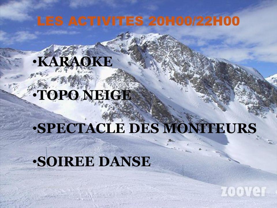 LES ACTIVITES 20H00/22H00 KARAOKE TOPO NEIGE SPECTACLE DES MONITEURS SOIREE DANSE