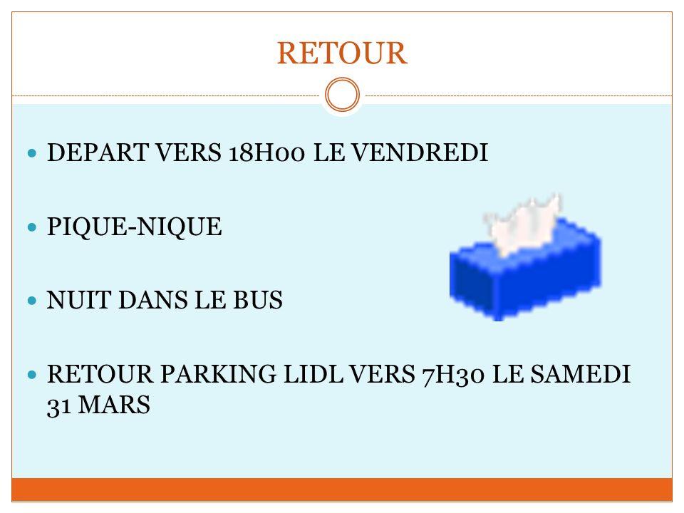 RETOUR DEPART VERS 18H00 LE VENDREDI PIQUE-NIQUE NUIT DANS LE BUS RETOUR PARKING LIDL VERS 7H30 LE SAMEDI 31 MARS