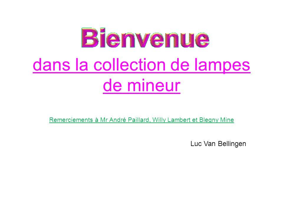 dans la collection de lampes de mineur Remerciements à Mr André Paillard, Willy Lambert et Blegny Mine Luc Van Bellingen