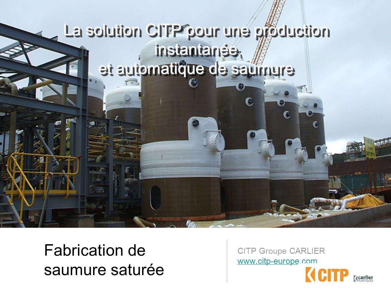Fabrication de saumure saturée CITP Groupe CARLIER www.citp-europe.com La solution CITP pour une production instantanée et automatique de saumure La s
