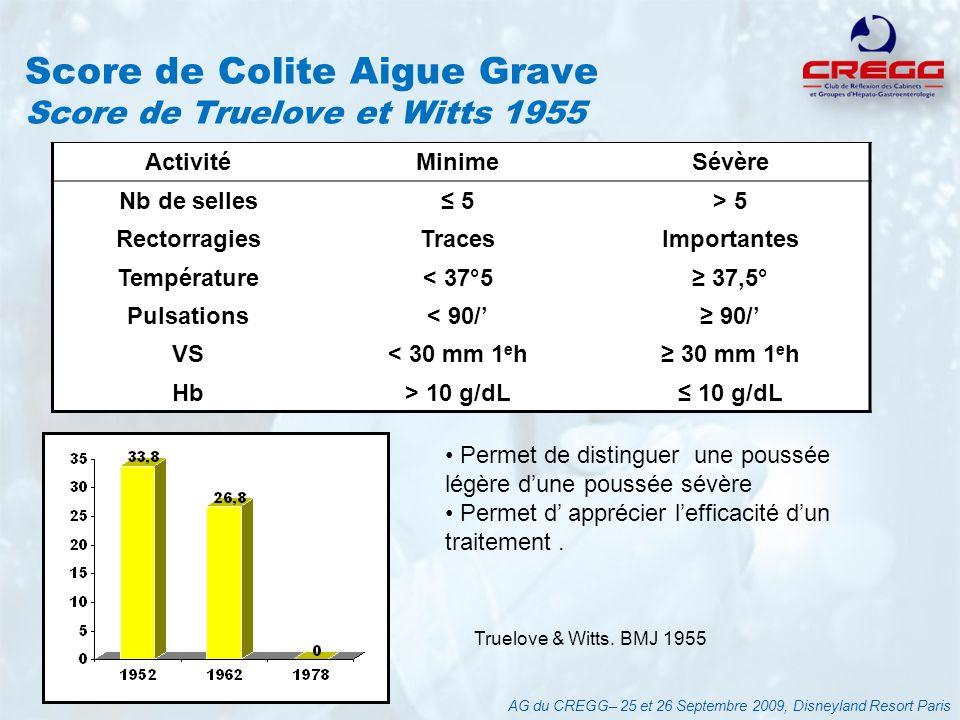 Score de Colite Aigue Grave Score de Truelove et Witts 1955 AG du CREGG– 25 et 26 Septembre 2009, Disneyland Resort Paris Permet de distinguer une pou