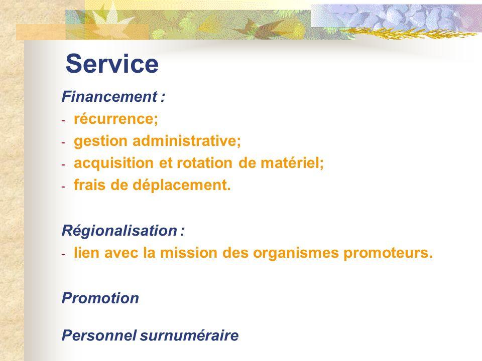 Service Financement : - récurrence; - gestion administrative; - acquisition et rotation de matériel; - frais de déplacement. Régionalisation : - lien
