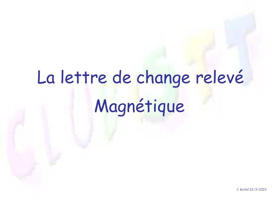 C. Boitel 22/9/2003 La lettre de change relevé Magnétique