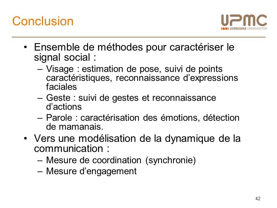 Conclusion Ensemble de méthodes pour caractériser le signal social : –Visage : estimation de pose, suivi de points caractéristiques, reconnaissance de