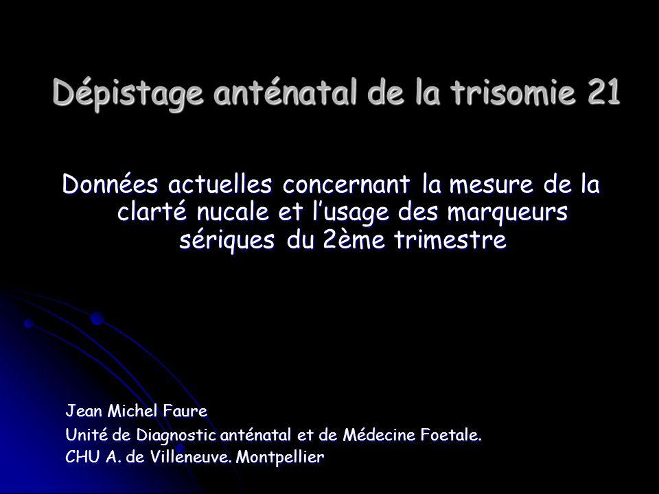 Dépistage anténatal de la trisomie 21 Données actuelles concernant la mesure de la clarté nucale et lusage des marqueurs sériques du 2ème trimestre Je