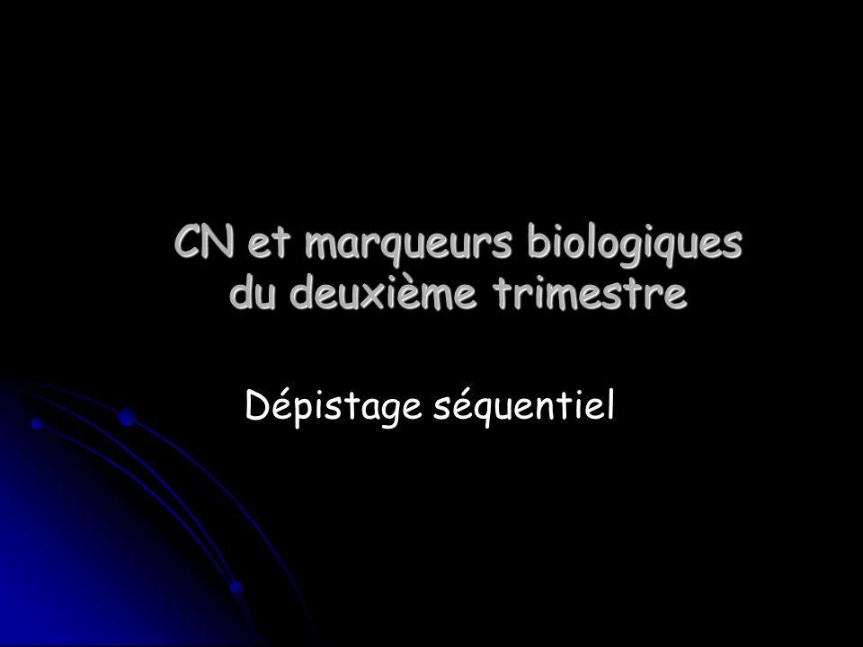 CN et marqueurs biologiques du deuxième trimestre Dépistage séquentiel