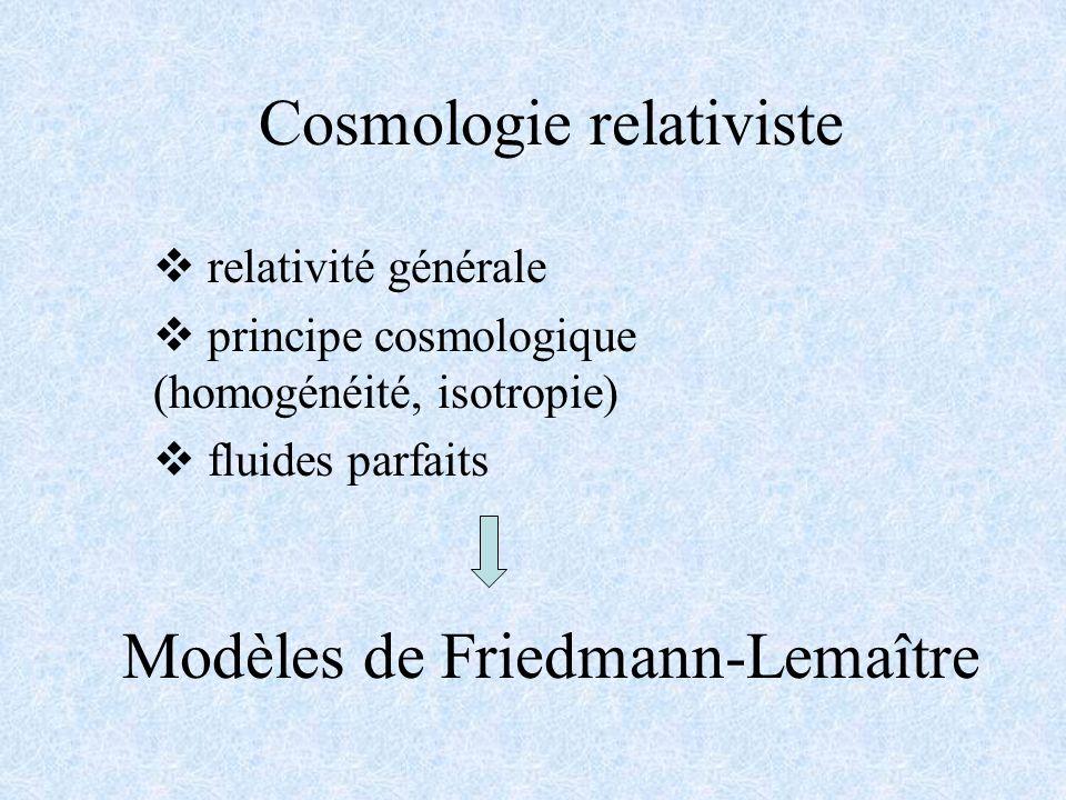 Cosmologie relativiste relativité générale principe cosmologique (homogénéité, isotropie) fluides parfaits Modèles de Friedmann-Lemaître