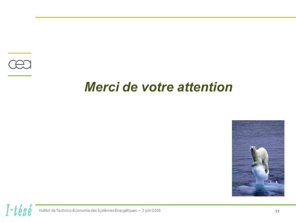 11 Institut de Technico-Economie des Systèmes Energétiques – 3 juin 2009 Merci de votre attention