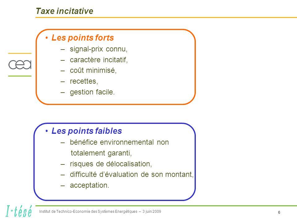 6 Institut de Technico-Economie des Systèmes Energétiques – 3 juin 2009 Taxe incitative Les points forts –signal-prix connu, –caractère incitatif, –coût minimisé, –recettes, –gestion facile.