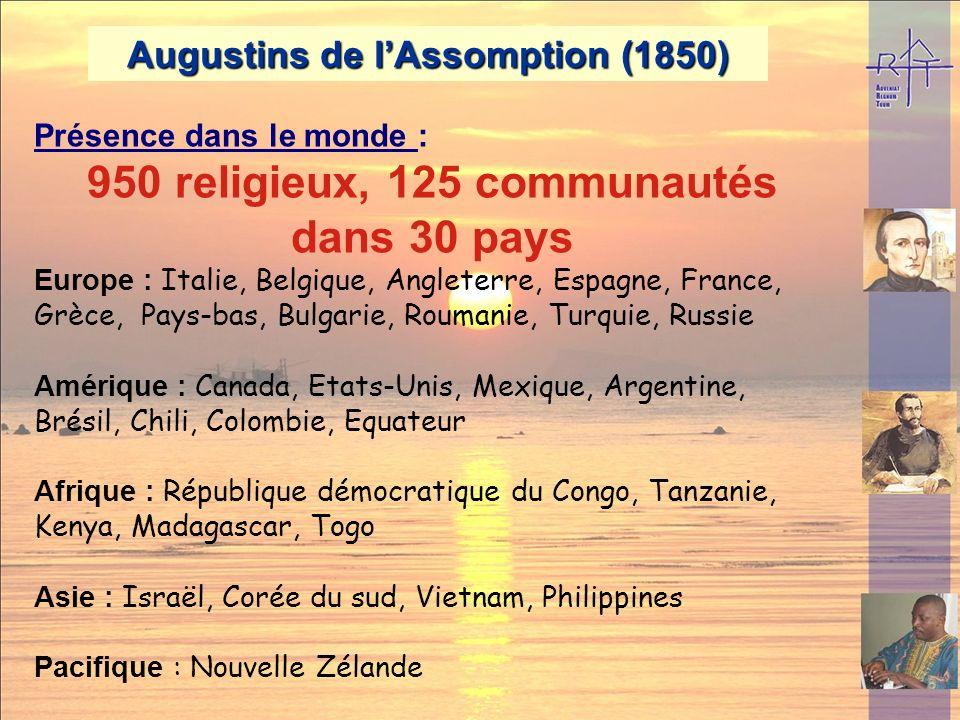Augustins de lAssomption (1845-50) Œuvres principales : Eveil des vocations, Médias (Bayard, Novalis, Radio), Recherche théologique, Pèlerinages, Paro
