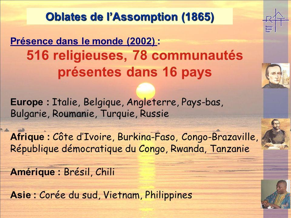 Oblates de lAssomption (1865) Œuvres principales : Mission, enseignement, éducation, orphelinats, hôpital...