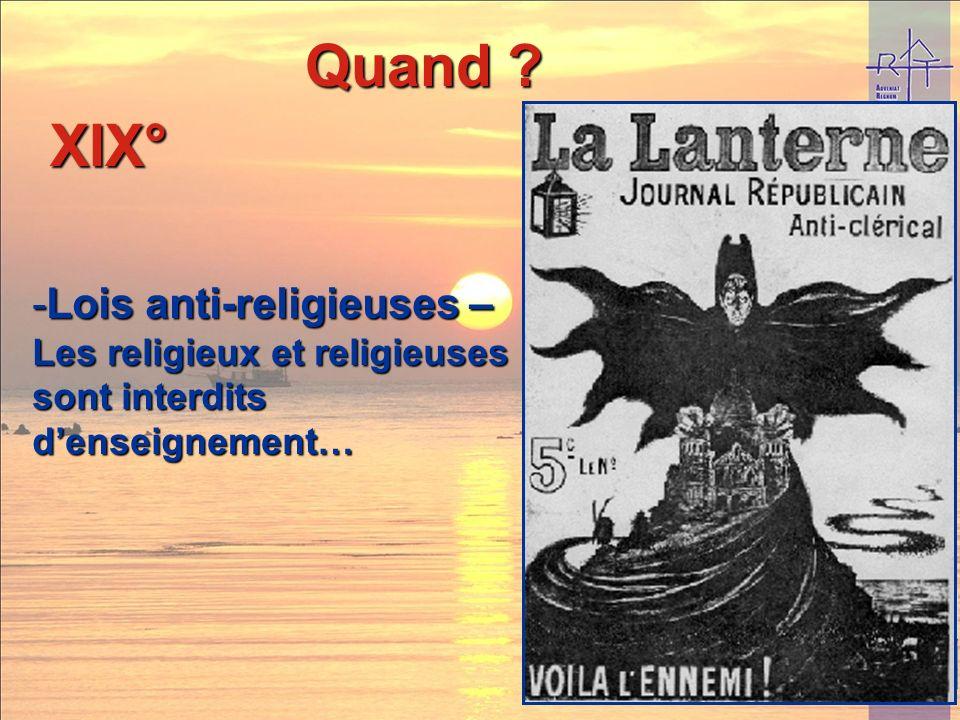 XIX° Quand ? -Lois anti-religieuses – Les religieux et religieuses sont interdits denseignement…