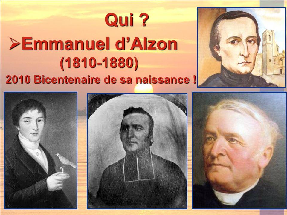 Emmanuel dAlzon Emmanuel dAlzon (1810-1880) (1810-1880) Qui ? 2010 Bicentenaire de sa naissance !