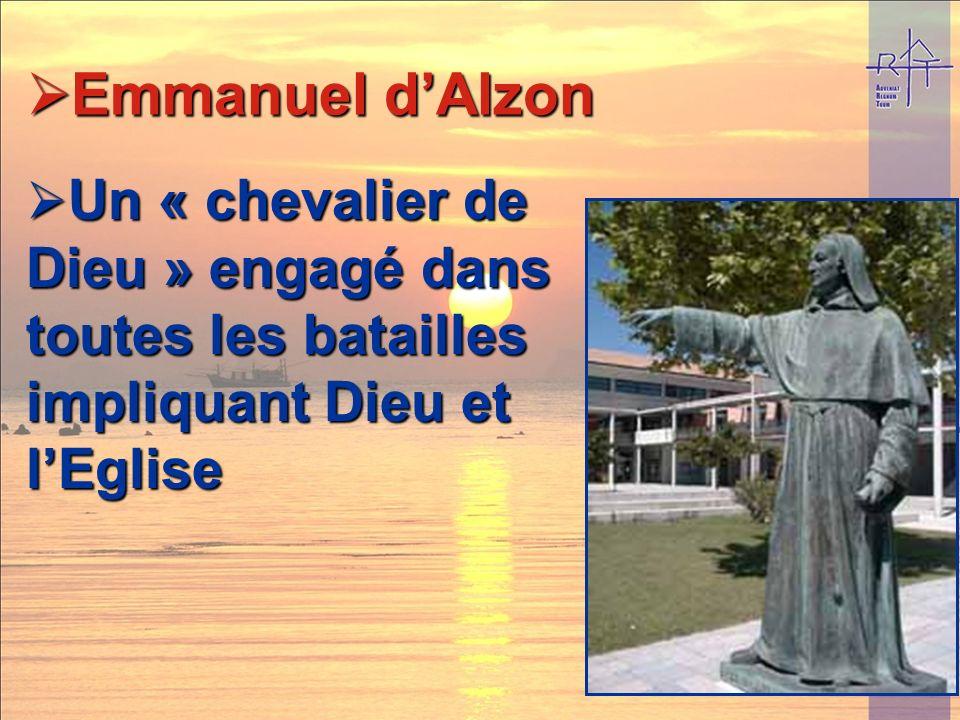 Un « chevalier de Dieu » engagé dans toutes les batailles impliquant Dieu et lEglise Un « chevalier de Dieu » engagé dans toutes les batailles impliquant Dieu et lEglise Emmanuel dAlzon Emmanuel dAlzon