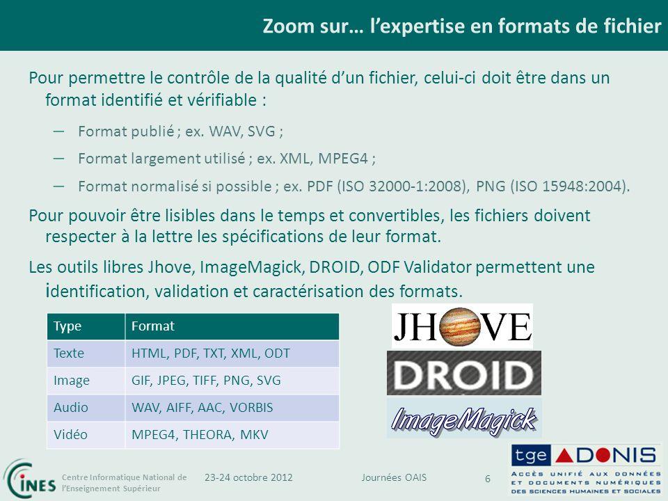 Centre Informatique National de lEnseignement Supérieur Zoom sur… lexpertise en formats de fichier 6 Pour permettre le contrôle de la qualité dun fichier, celui-ci doit être dans un format identifié et vérifiable : – Format publié ; ex.