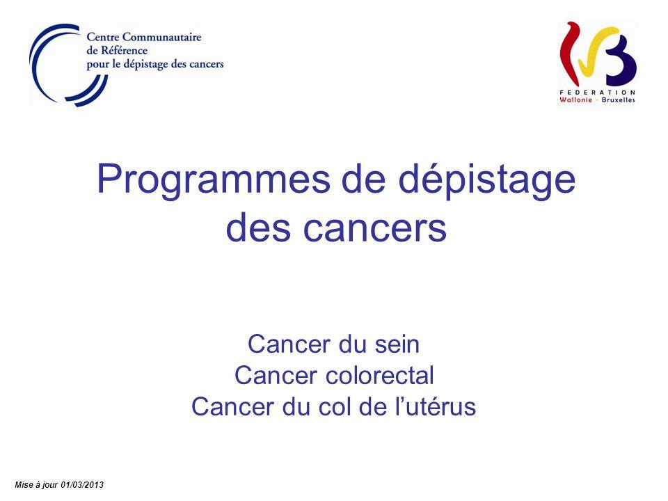 Programmes de dépistage des cancers Cancer du sein Cancer colorectal Cancer du col de lutérus Mise à jour 01/03/2013