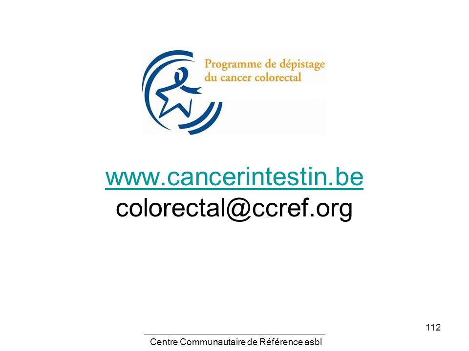 112 www.cancerintestin.be www.cancerintestin.be colorectal@ccref.org Centre Communautaire de Référence asbl