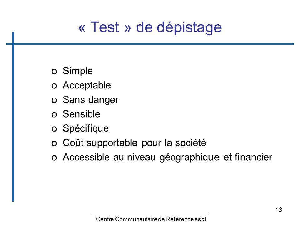 13 « Test » de dépistage oSimple oAcceptable oSans danger oSensible oSpécifique oCoût supportable pour la société oAccessible au niveau géographique e
