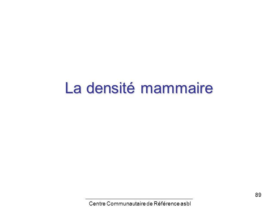 89 La densité mammaire Centre Communautaire de Référence asbl