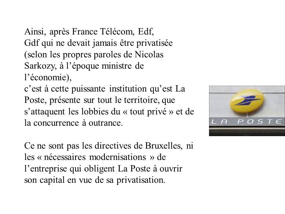 Ainsi, après France Télécom, Edf, Gdf qui ne devait jamais être privatisée (selon les propres paroles de Nicolas Sarkozy, à lépoque ministre de lécono