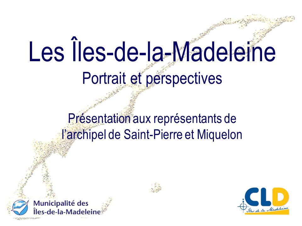 Les Îles-de-la-Madeleine Portrait et perspectives Présentation aux représentants de larchipel de Saint-Pierre et Miquelon