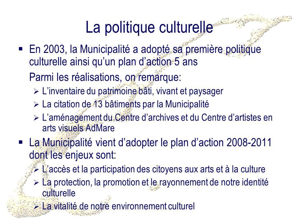 La politique culturelle En 2003, la Municipalité a adopté sa première politique culturelle ainsi quun plan daction 5 ans Parmi les réalisations, on re