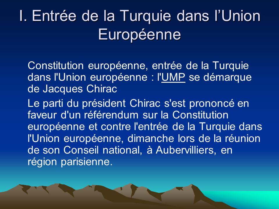 I. Entrée de la Turquie dans lUnion Européenne Constitution européenne, entrée de la Turquie dans l'Union européenne : l'UMP se démarque de Jacques Ch