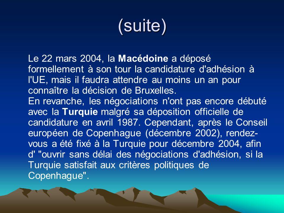(suite) Le 22 mars 2004, la Macédoine a déposé formellement à son tour la candidature d adhésion à l UE, mais il faudra attendre au moins un an pour connaître la décision de Bruxelles.