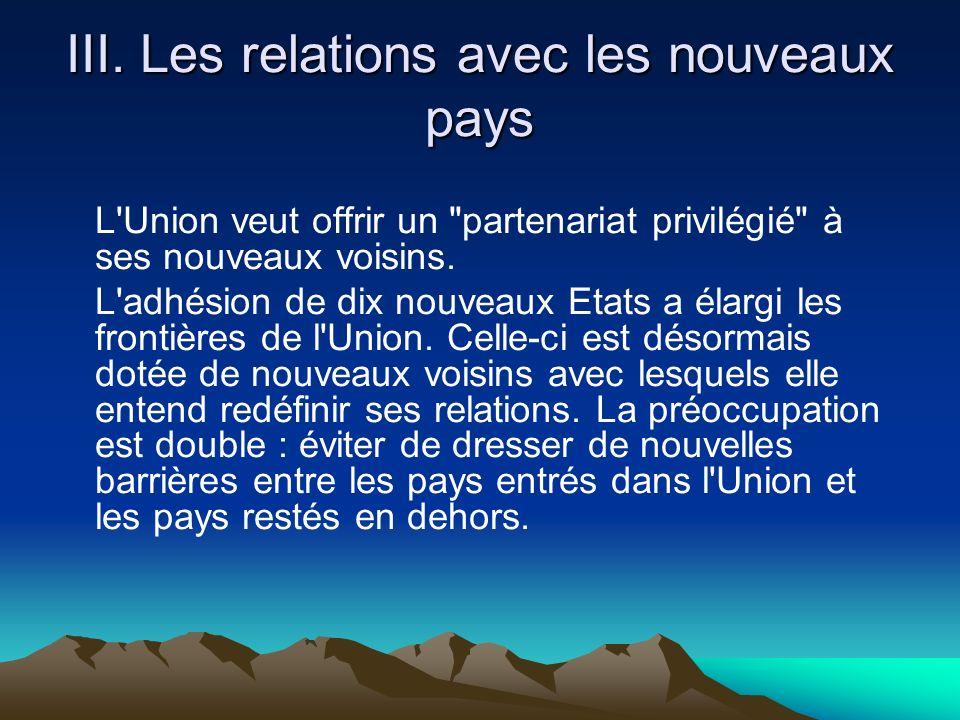 III. Les relations avec les nouveaux pays L'Union veut offrir un
