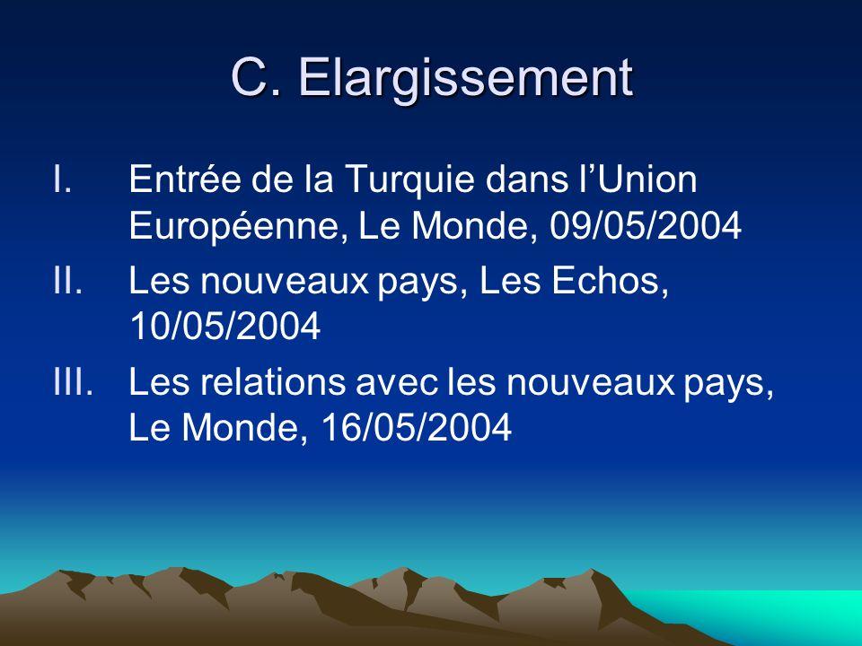 C. Elargissement I.Entrée de la Turquie dans lUnion Européenne, Le Monde, 09/05/2004 II.Les nouveaux pays, Les Echos, 10/05/2004 III.Les relations ave