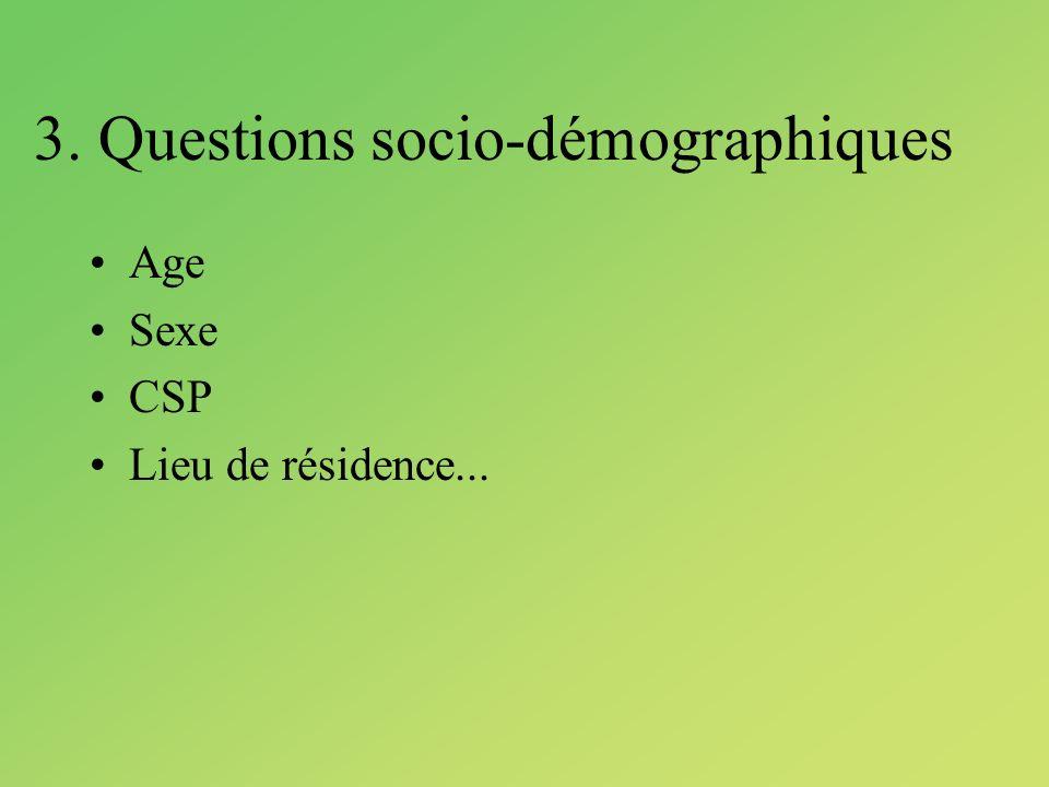 3. Questions socio-démographiques Age Sexe CSP Lieu de résidence...