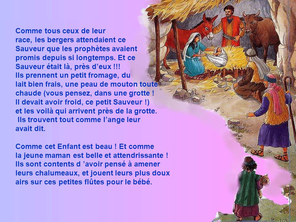 Un ange leur apparut, leur expliqua que le Sauveur quIsraël espérait venait de naître, tout près deux, dans une grotte, et quils verraient un Enfant couché dans une crèche.