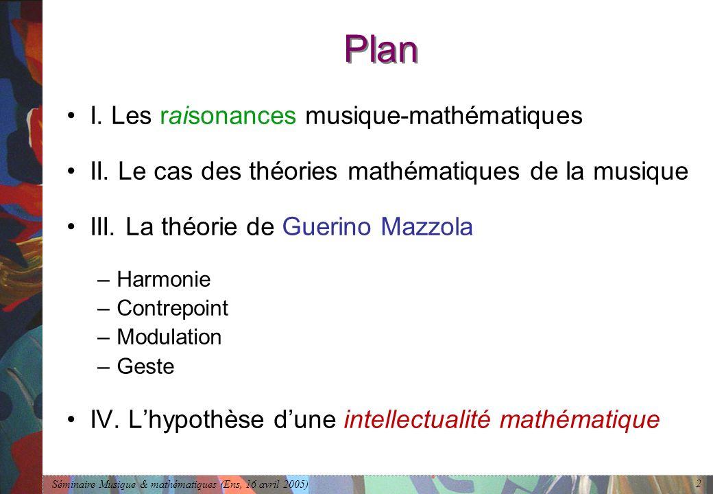 Séminaire Musique & mathématiques (Ens, 16 avril 2005) 2 Plan I.