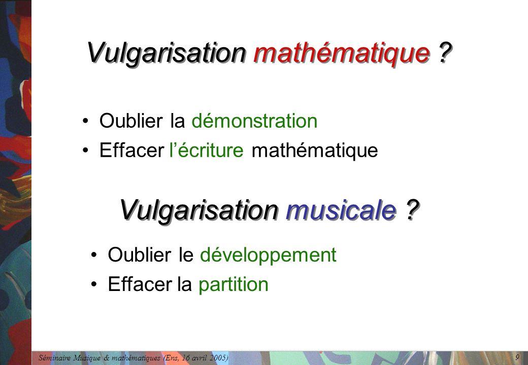 Séminaire Musique & mathématiques (Ens, 16 avril 2005) 9 Vulgarisation mathématique .
