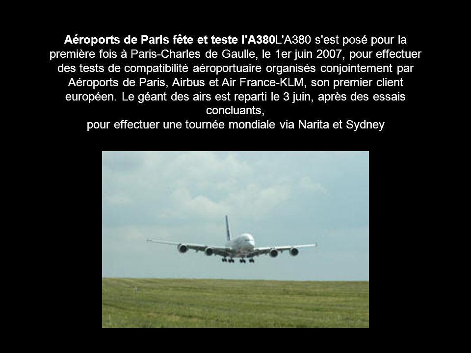 Aéroports de Paris fête et teste l'A380L'A380 s'est posé pour la première fois à Paris-Charles de Gaulle, le 1er juin 2007, pour effectuer des tests d