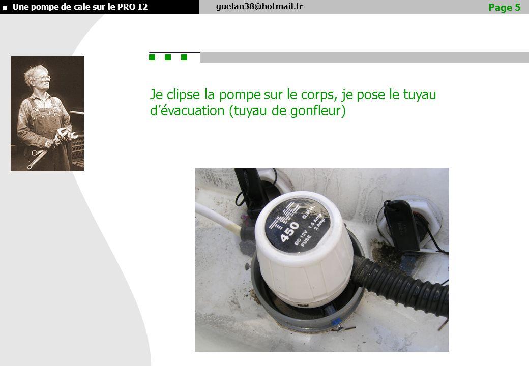 guelan38@hotmail.fr Une pompe de cale sur le PRO 12 Je clipse la pompe sur le corps, je pose le tuyau dévacuation (tuyau de gonfleur) Page 5