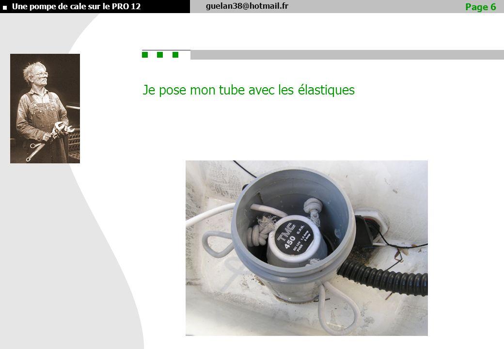 guelan38@hotmail.fr Une pompe de cale sur le PRO 12 Je pose mon tube avec les élastiques Page 6
