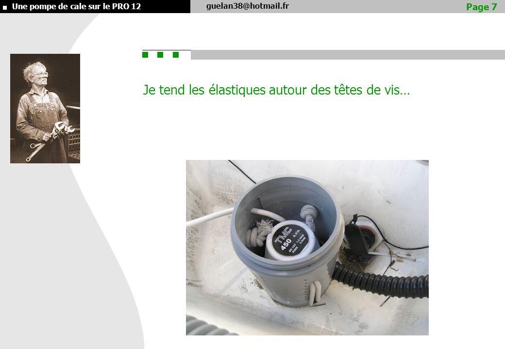 guelan38@hotmail.fr Une pompe de cale sur le PRO 12 Je tend les élastiques autour des têtes de vis… Page 7